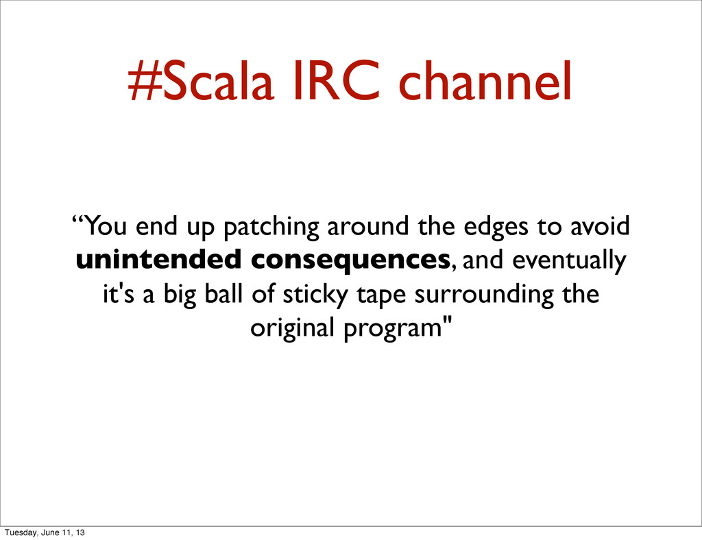"""#Scala IRC channel """"You end up patching around ..."""