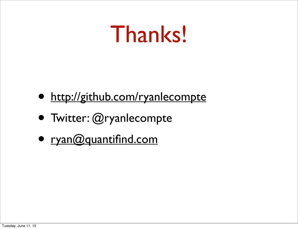 Thanks! • http://github.com/ryanlecompte • Twit...