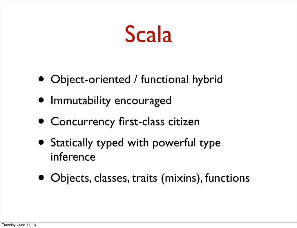 Scala • Object-oriented / functional hybrid • I...