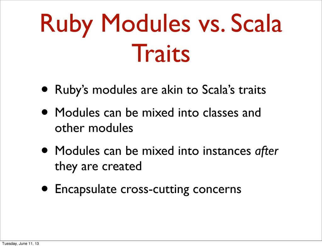 Ruby Modules vs. Scala Traits • Ruby's modules ...