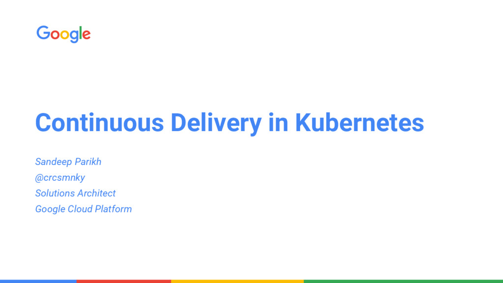 Continuous Delivery in Kubernetes Sandeep Parik...