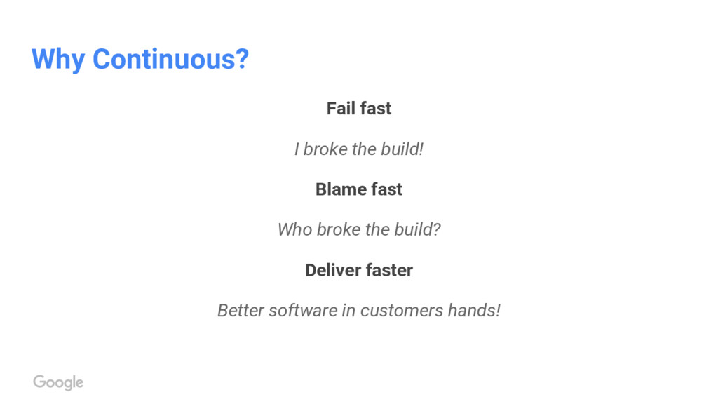 Why Continuous? Fail fast I broke the build! Bl...