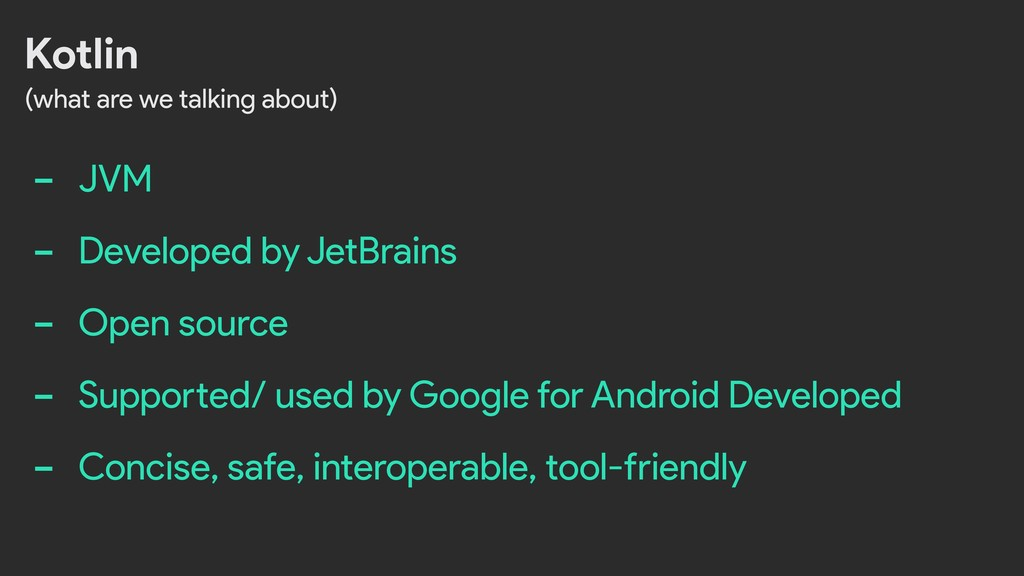 Kotlin - JVM - Developed by JetBrains - Open so...
