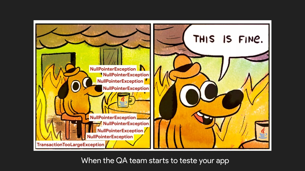 When the QA team starts to teste your app NullP...