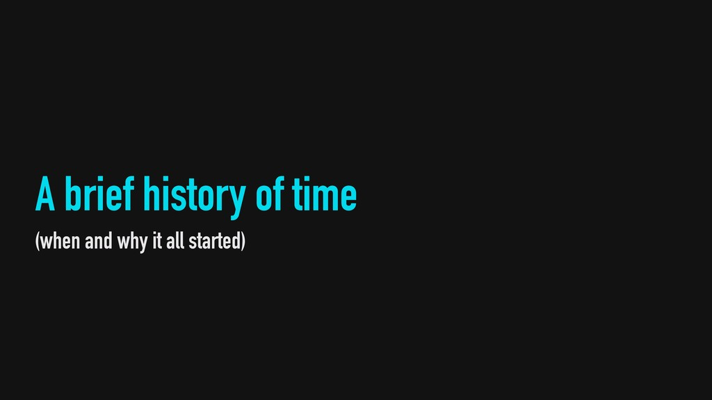 A brief history of time (when and why it all st...