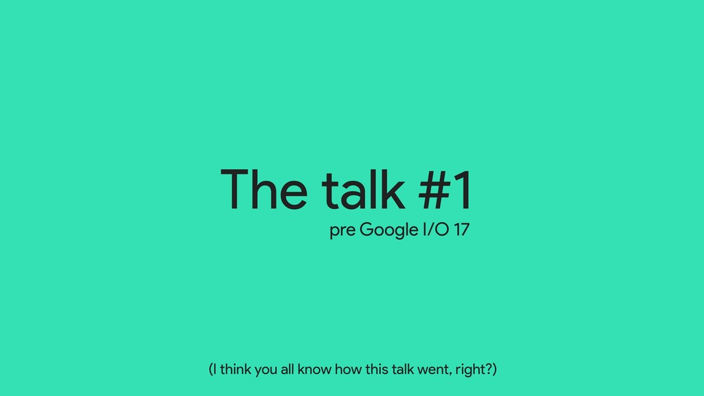 The talk pre Google I/O 17 #1 (I think you all ...
