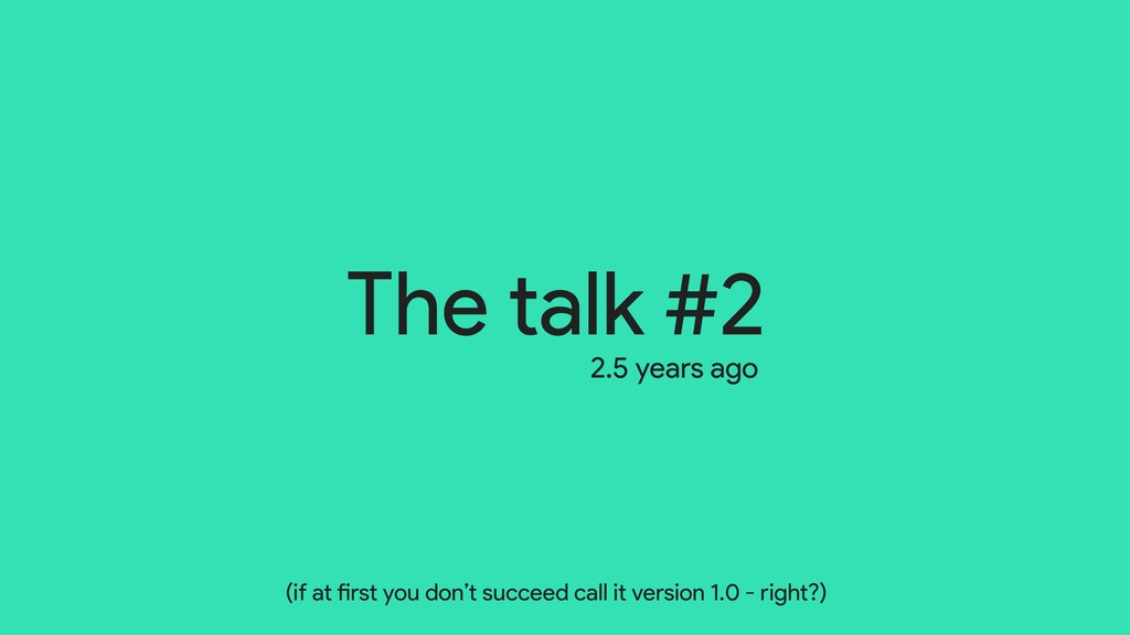 The talk #2 2.5 years ago (if at first you don'...