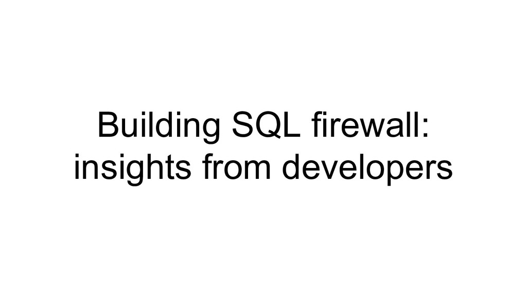 Building SQL firewall: insights from developers