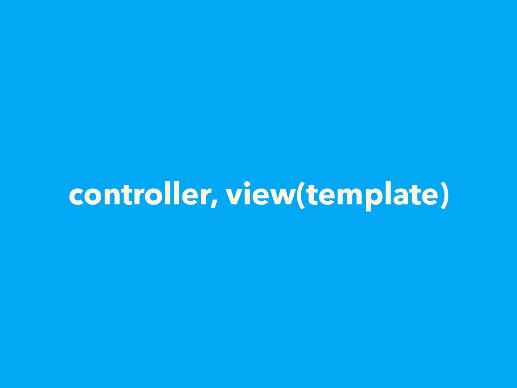 controller, view(template)