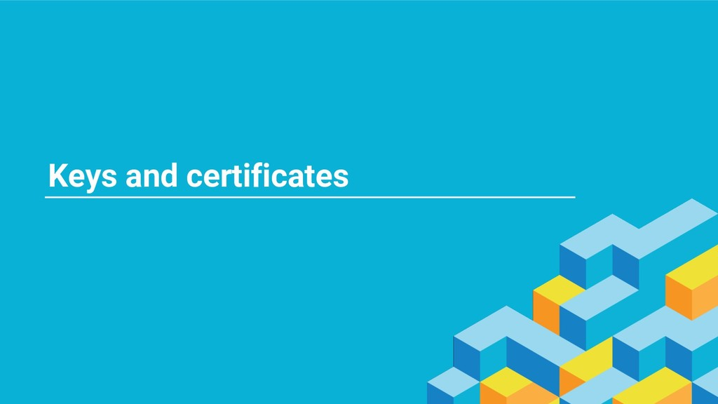 Keys and certificates