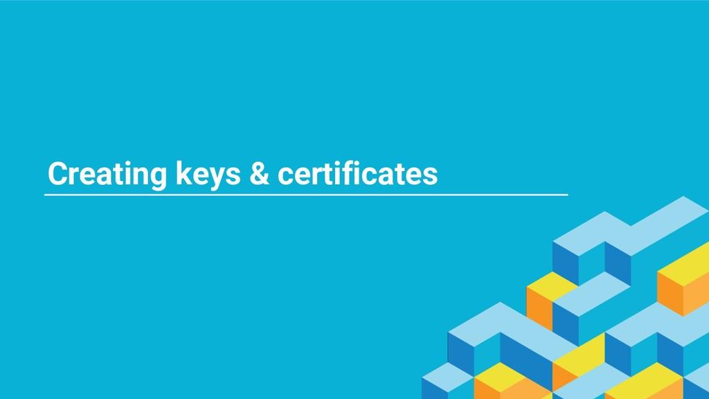 Creating keys & certificates