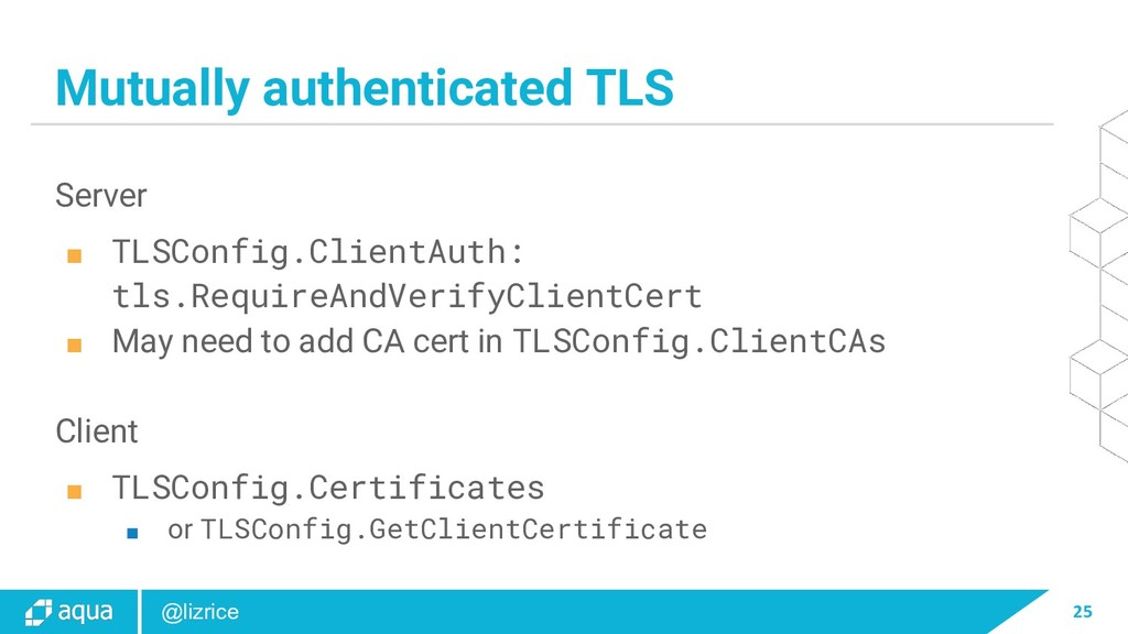 25 @lizrice Mutually authenticated TLS Server ■...