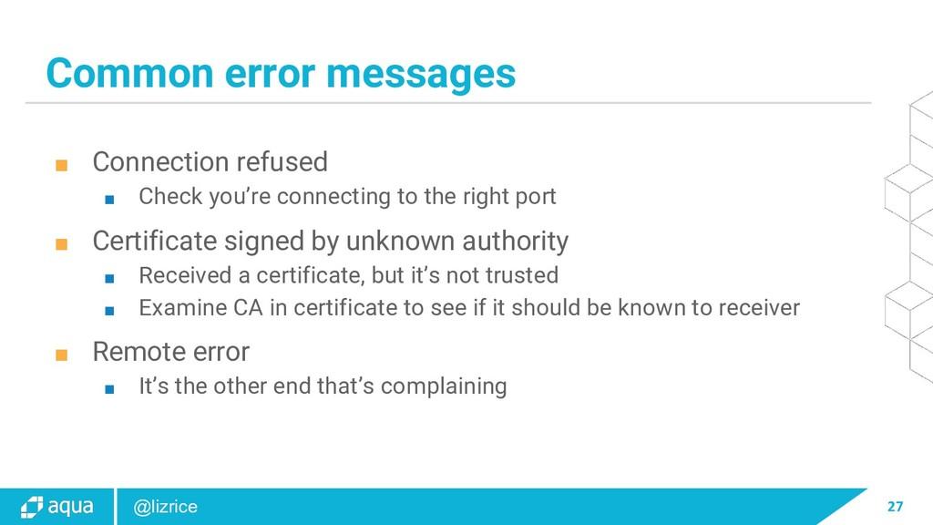 27 @lizrice Common error messages ■ Connection ...
