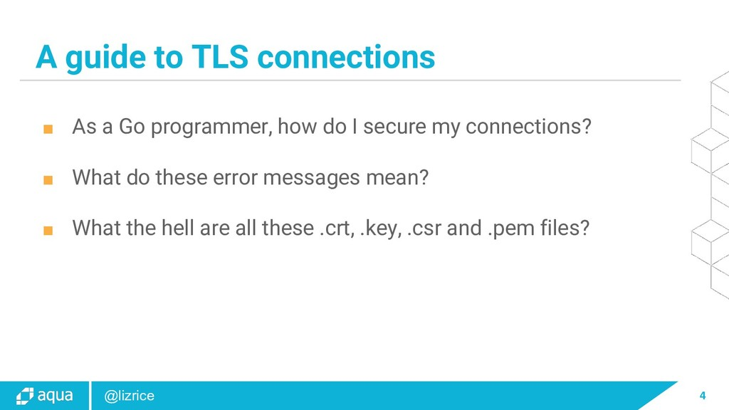 4 @lizrice A guide to TLS connections ■ As a Go...
