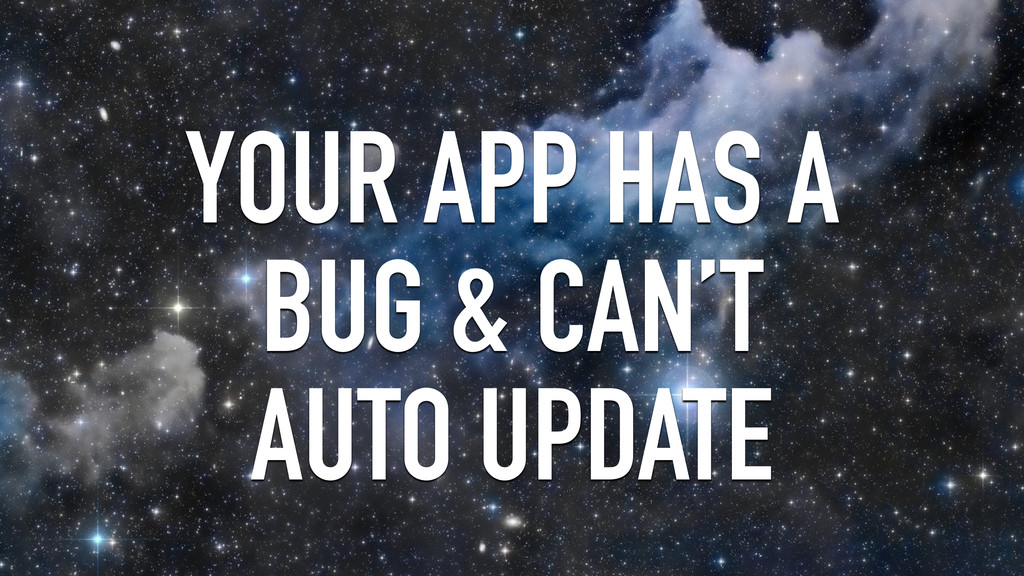 YOUR APP HAS A BUG & CAN'T AUTO UPDATE