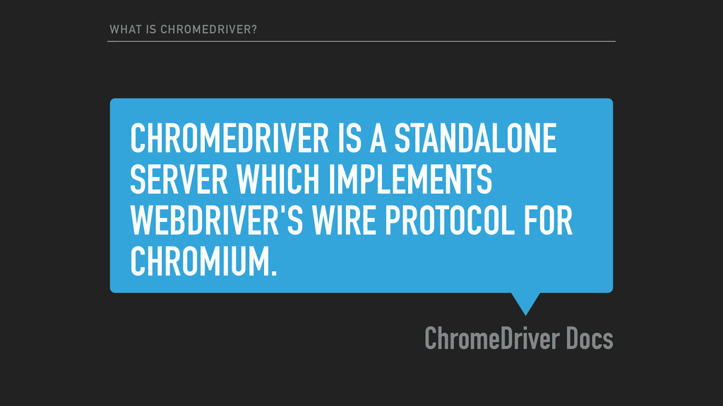 CHROMEDRIVER IS A STANDALONE SERVER WHICH IMPLE...
