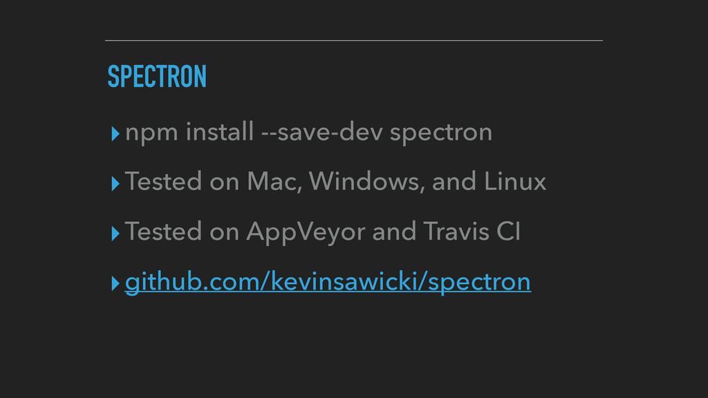 SPECTRON ▸npm install --save-dev spectron ▸Test...