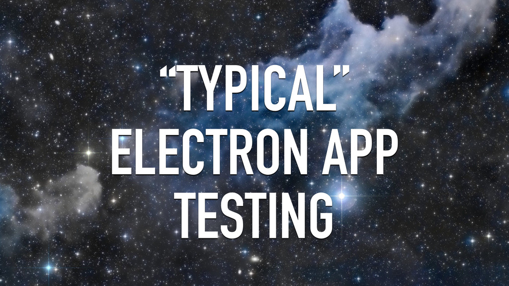 """""""TYPICAL"""" ELECTRON APP TESTING"""