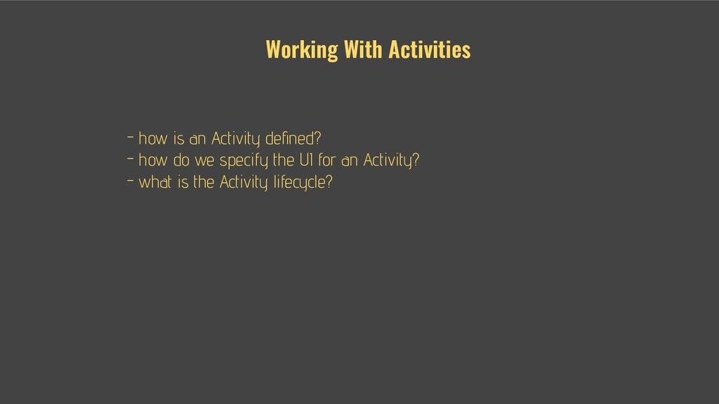 - - how is an Activity defined? - - how do we sp...