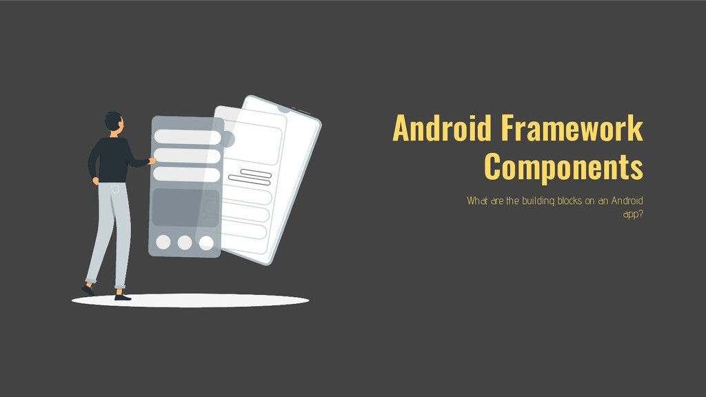 Android Framework Components What are the build...