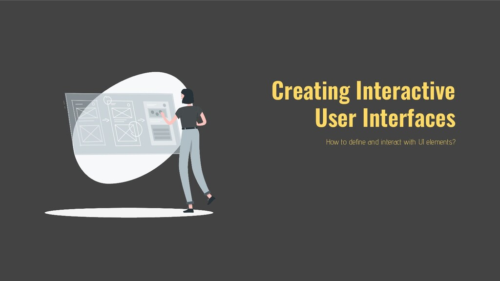 Creating Interactive User Interfaces How to defi...