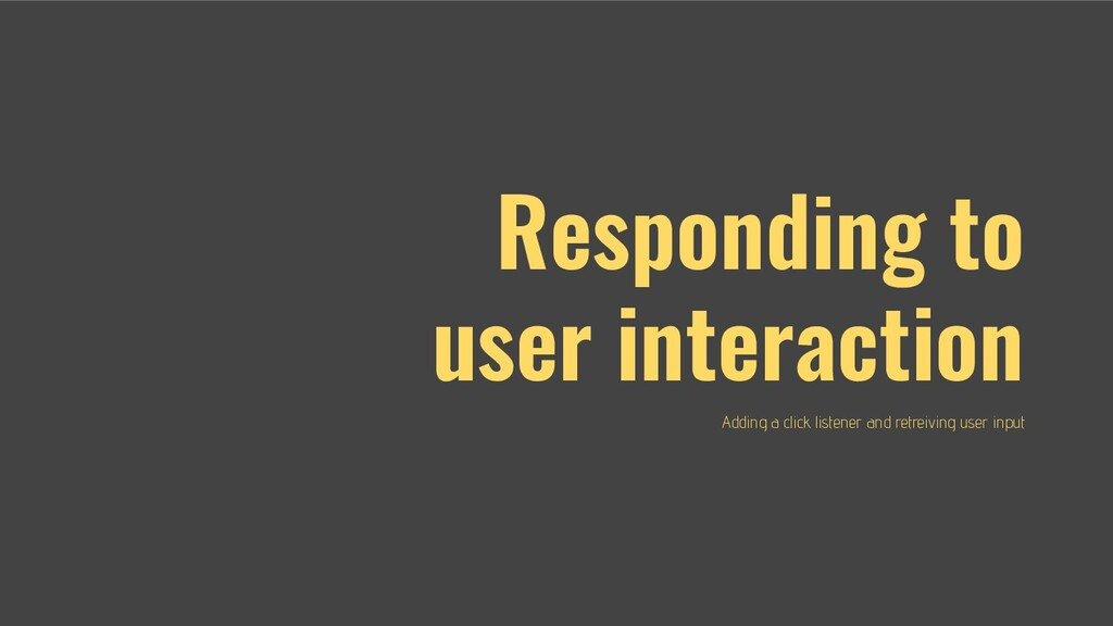 Responding to user interaction Adding a click l...