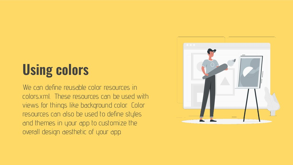 Using colors We can define reusable color resour...