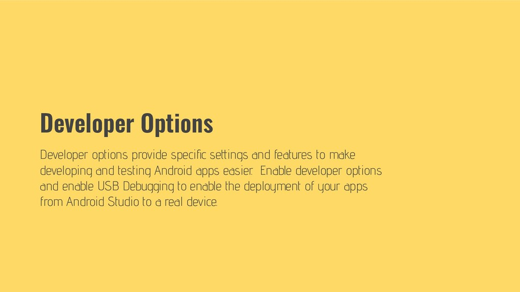 Developer Options Developer options provide spe...