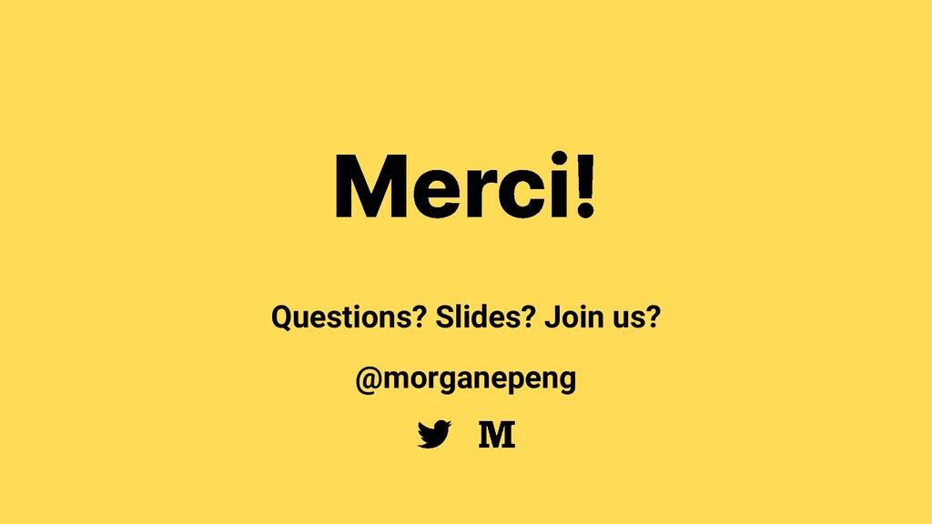 Questions? Slides? Join us? @morganepeng