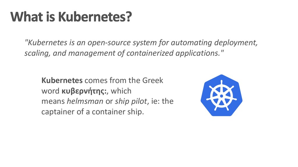 Kubernetes comes from the Greek word κυβερνήτης...