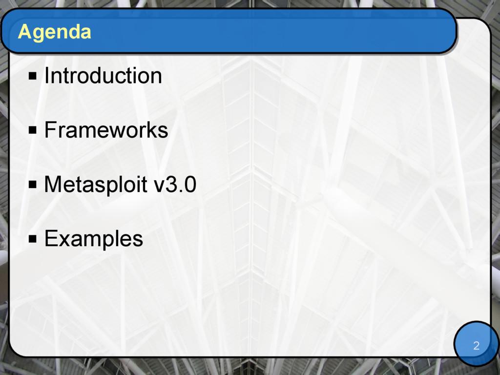 2 Agenda  Introduction  Frameworks  Metasplo...