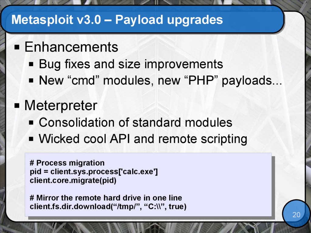 20 Metasploit v3.0 – Payload upgrades  Enhance...
