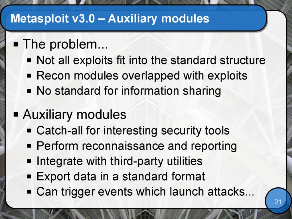 21 Metasploit v3.0 – Auxiliary modules  The pr...