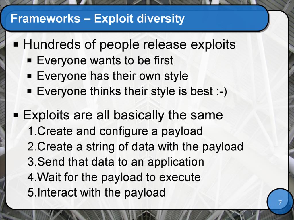 7 Frameworks – Exploit diversity  Hundreds of ...