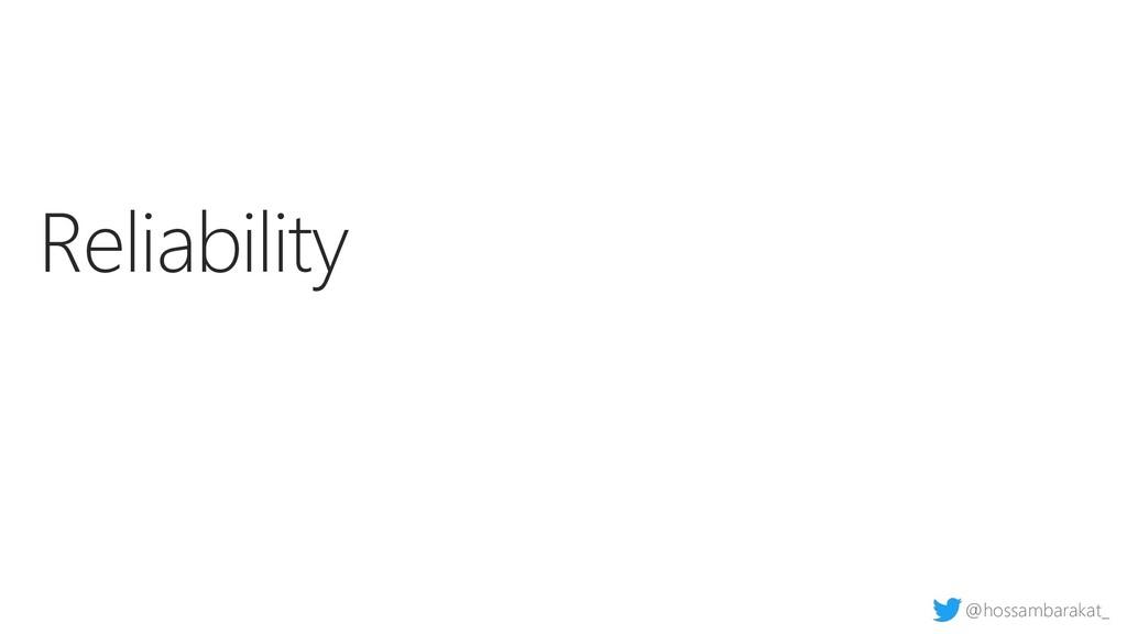 @hossambarakat_ Reliability