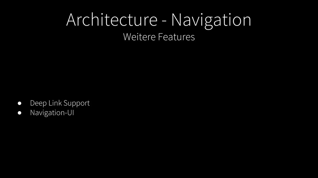 Architecture - Navigation Weitere Features ● De...
