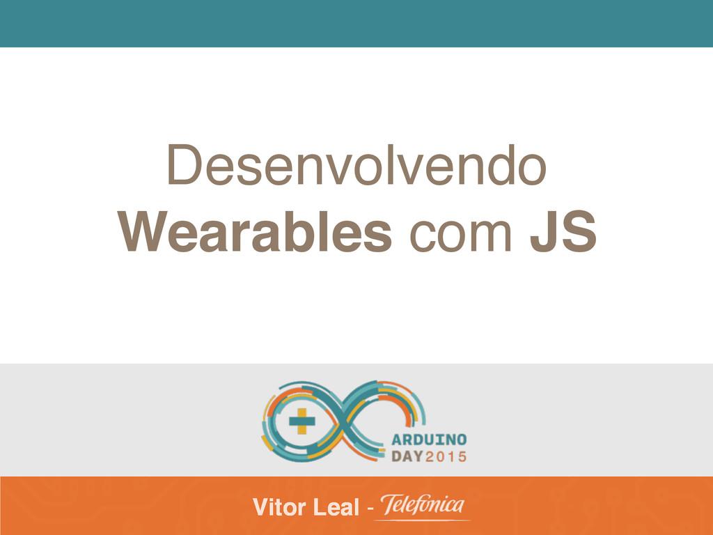 Vitor Leal - Desenvolvendo Wearables com JS