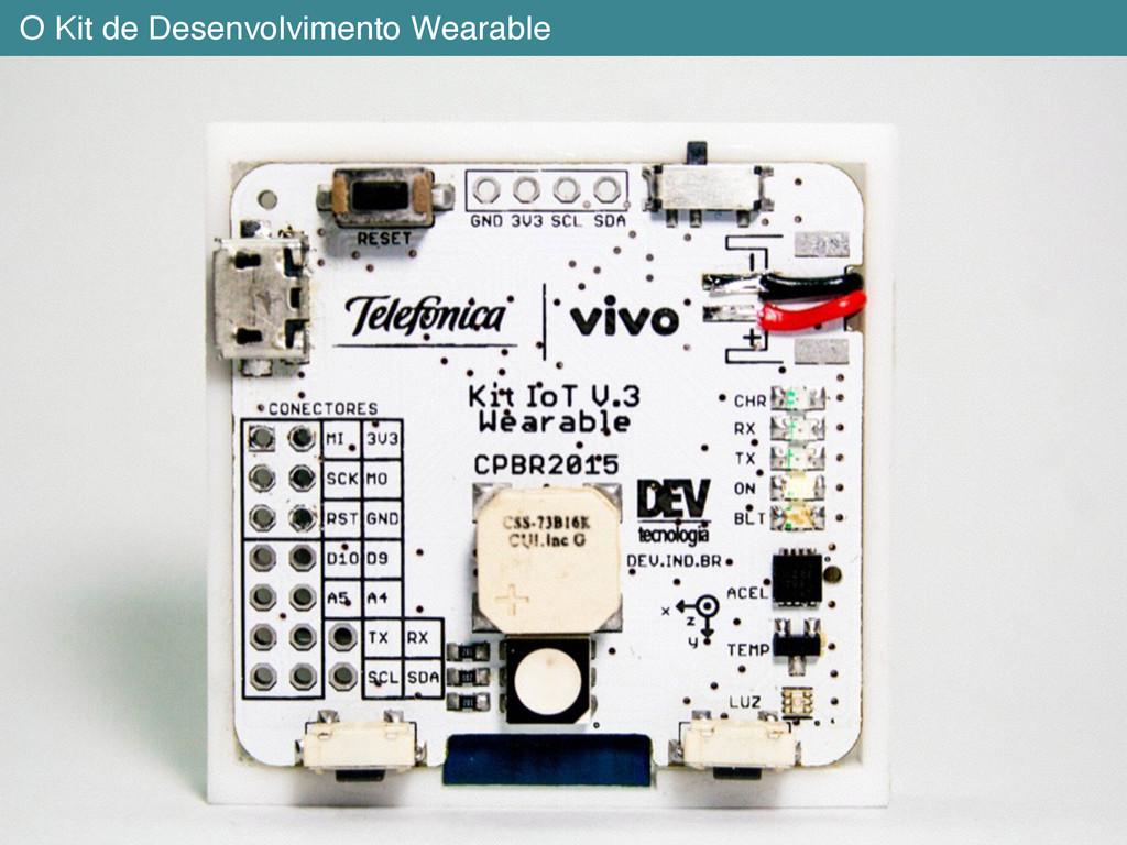 O Kit de Desenvolvimento Wearable