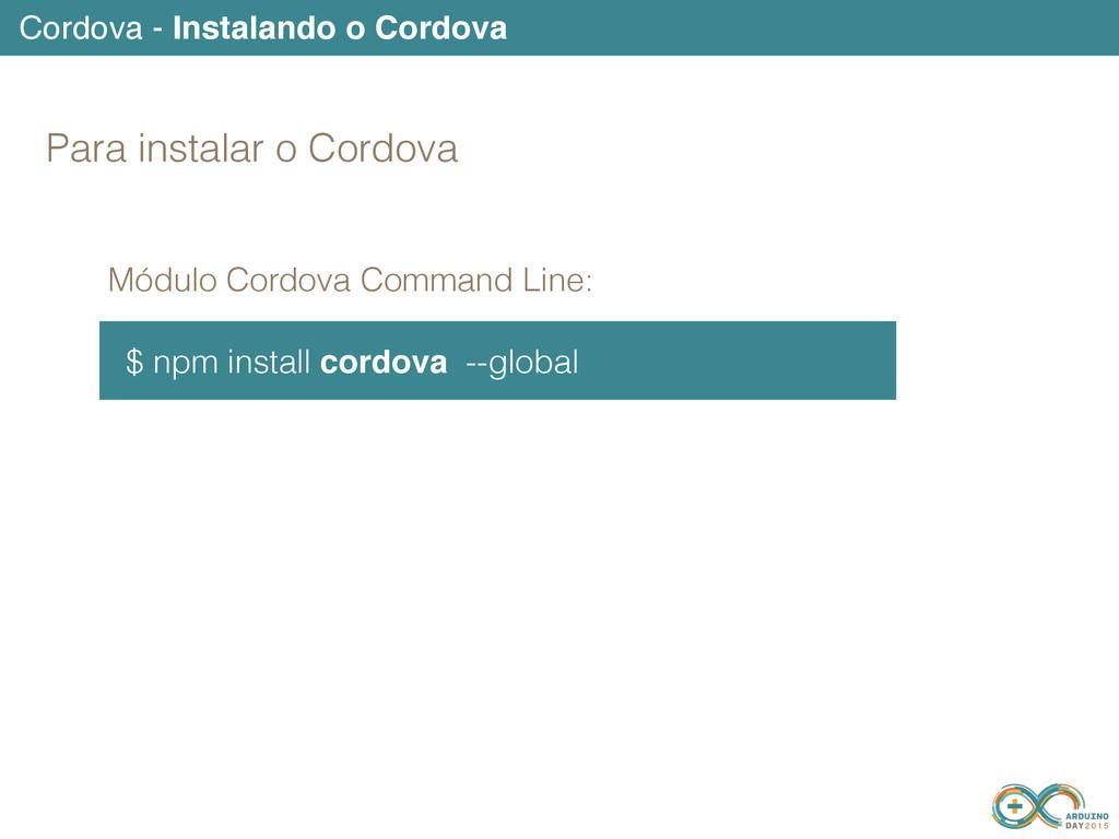 Cordova - Instalando o Cordova $ npm install co...