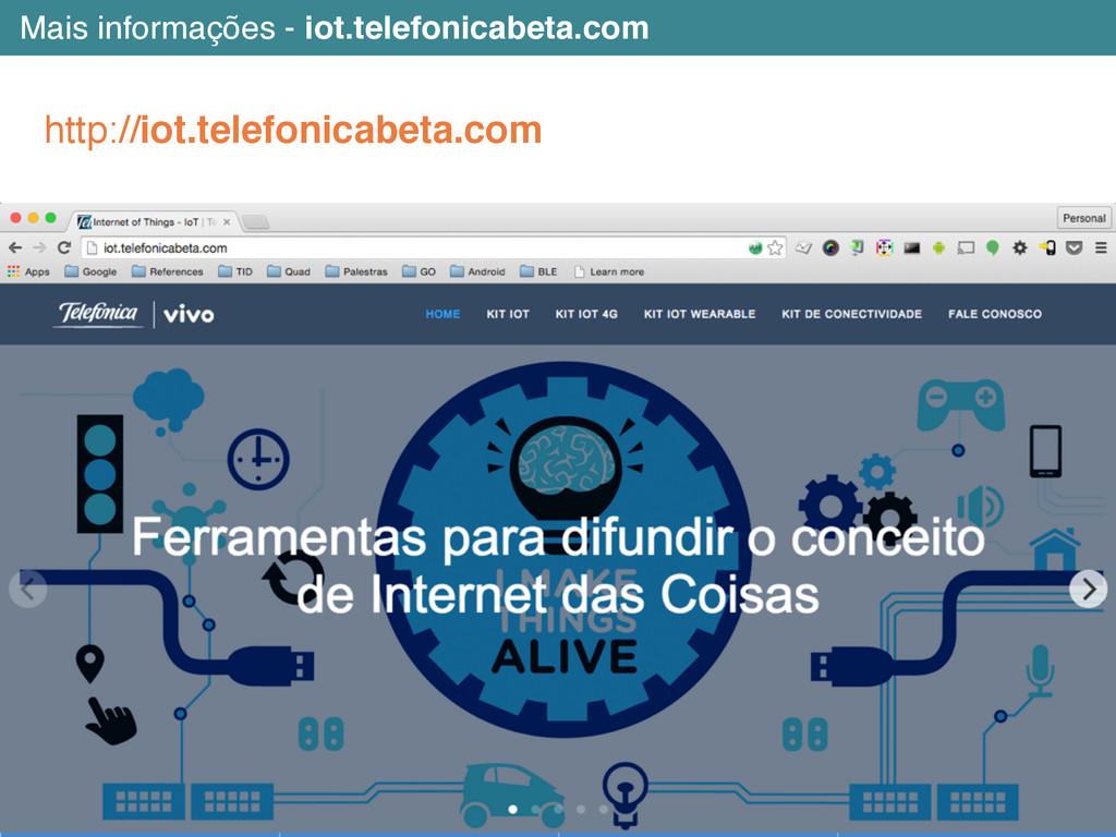 Mais informações - iot.telefonicabeta.com http:...
