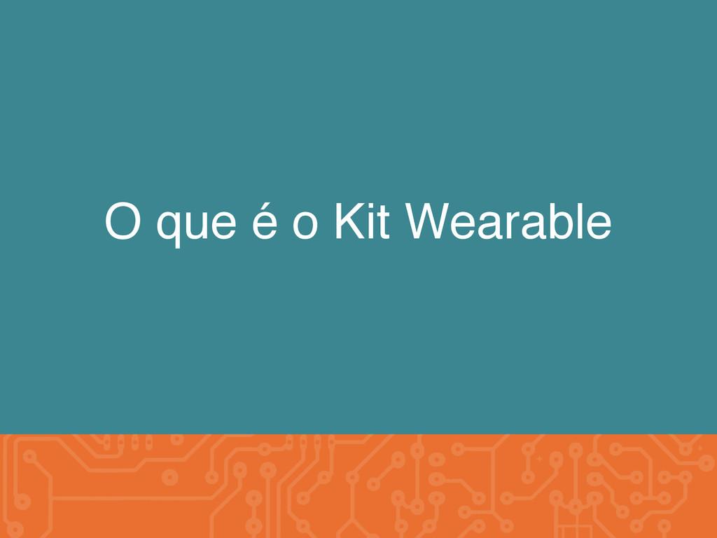 O que é o Kit Wearable