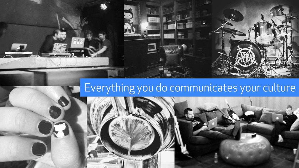 Everything you do communicates your culture