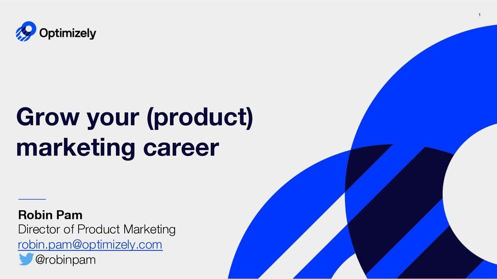 1 Grow your (product) marketing career Robin Pa...