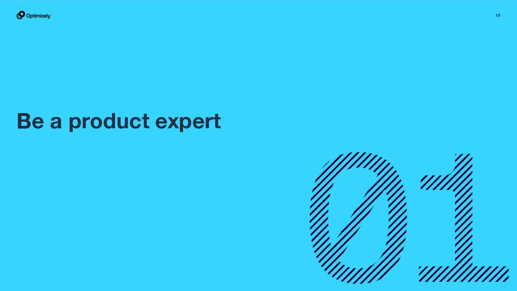 19 Be a product expert