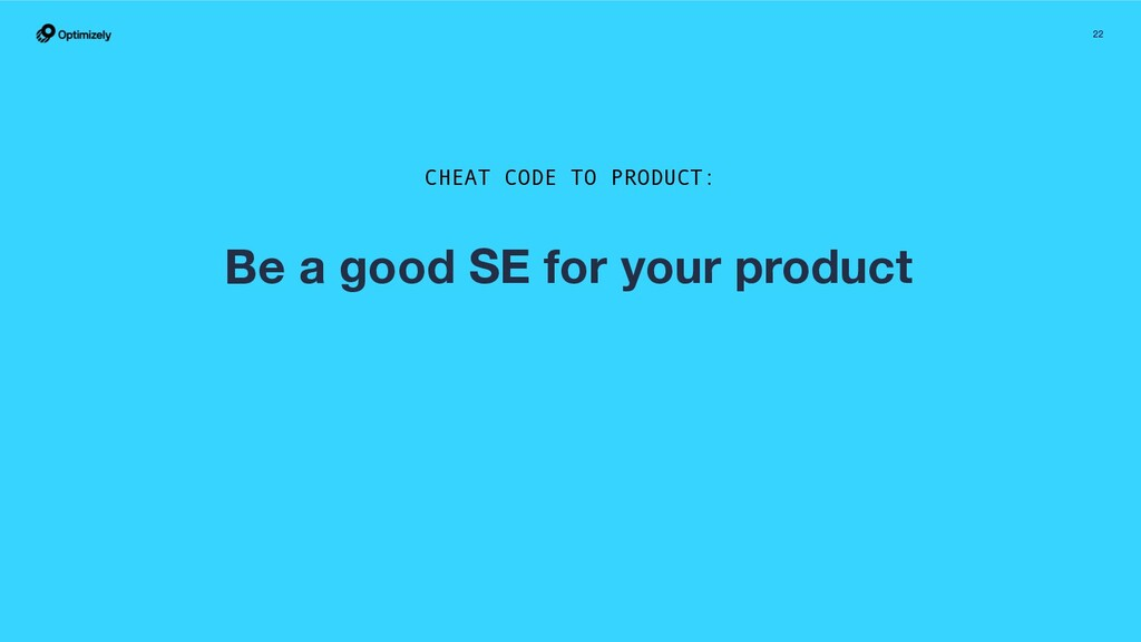 22 Be a good SE for your product CHEAT CODE TO ...