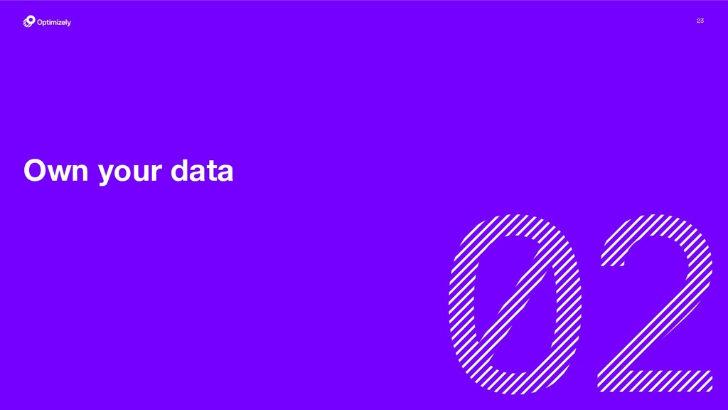 23 Own your data