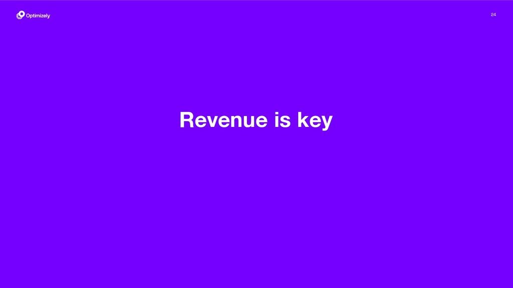 24 Revenue is key