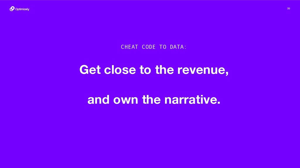 30 Get close to the revenue, and own the narrat...