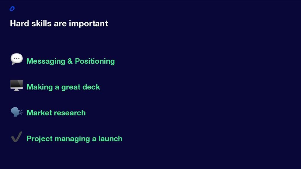 5 Hard skills are important  Messaging & Positi...