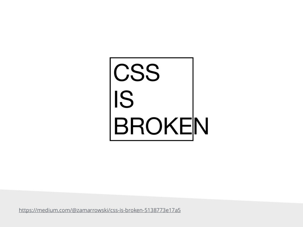 https://medium.com/@zamarrowski/css-is-broken-5...